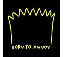 Born To Annoy Photographic Print