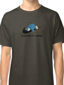 Just Do It. Later.  Classic T-Shirt