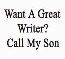 Want A Great Writer? Call My Son  by supernova23