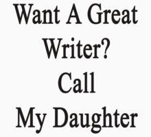 Want A Great Writer? Call My Daughter  by supernova23