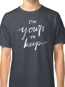 I'm Yours to Keep Classic T-Shirt