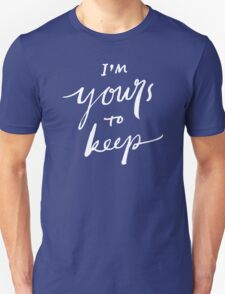 I'm Yours to Keep Unisex T-Shirt