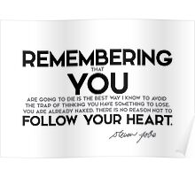 there is no reason not to follow your heart - steve jobs Poster