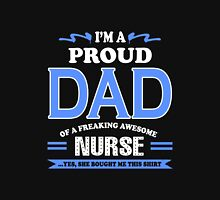 Dad - I'm A Proud Dad Of A Freaking Awesome Nurse T-shirts Unisex T-Shirt