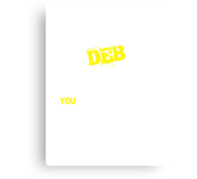 It's A DEB thing, you wouldn't understand !! Canvas Print