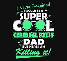 Father - I Never Imagined I Would Be A Super Cool Cerebral Palsy Dad T-shirts Unisex T-Shirt