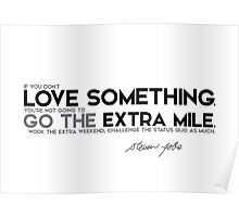 love something, go the extra mile - steve jobs Poster