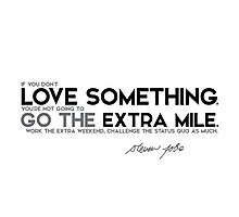 love something, go the extra mile - steve jobs Photographic Print