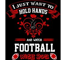 I just want to hold hands and watch football with you!  T-shirt  Photographic Print