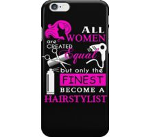 All Women are Created Equal but only the Finest become a Hairstylist iPhone Case/Skin