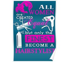 All Women are Created Equal but only the Finest become a Hairstylist Poster