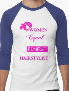 All Women are Created Equal but only the Finest become a Hairstylist Men's Baseball ¾ T-Shirt