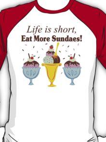 Life Is Short Eat More Sundaes  T-Shirt