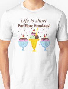 Life Is Short Eat More Sundaes  Unisex T-Shirt