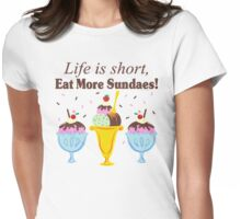 Life Is Short Eat More Sundaes  Womens Fitted T-Shirt