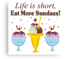 Life Is Short Eat More Sundaes  Canvas Print