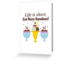 Life Is Short Eat More Sundaes  Greeting Card