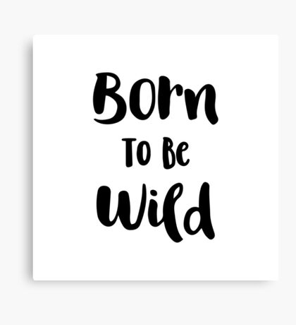 Born To Be Wild (Black and White) Canvas Print