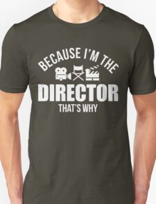 Because I'm The Director That's Why Funny Film Unisex T-Shirt