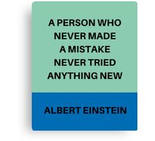 A PERSON WHO NEVER MADE A MISTAKE Canvas Print