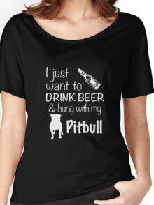 I Just Want To Drink Beer And Hang With My Pitbull T Shirt Women's Relaxed Fit T-Shirt