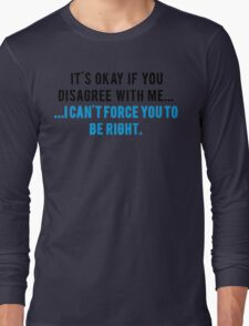 IT'S OKAY IF YOU DISAGREE WITH ME Long Sleeve T-Shirt