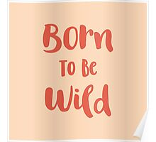Born To Be Wild (Peach and Red) Poster