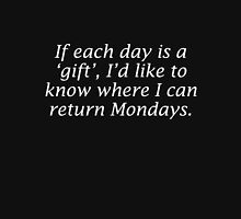 If each day is a gift i like to know where to return mondays Women's Fitted Scoop T-Shirt