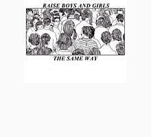 RAISE BOYS AND GIRLS THE SAME WAY Unisex T-Shirt