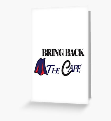 "Bring Back ""The Cape"" Greeting Card"