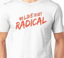 we live to get radical Unisex T-Shirt