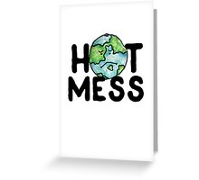 HOT MESS earth is sad Greeting Card