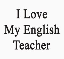 I Love My English Teacher  by supernova23