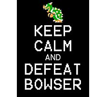 Keep Calm and Defeat Bowser Photographic Print
