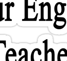 I'm Your English Teacher Not Your Dad  Sticker