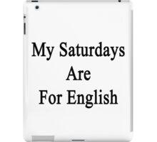 My Saturdays Are For English  iPad Case/Skin