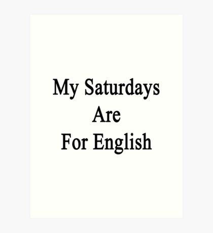 My Saturdays Are For English  Art Print
