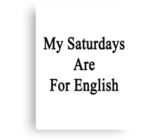 My Saturdays Are For English  Canvas Print