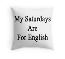 My Saturdays Are For English  Throw Pillow