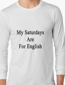 My Saturdays Are For English  Long Sleeve T-Shirt