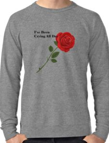I'Ve Been Crying All Day Lightweight Sweatshirt