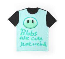 Blobs are cute not weird  Graphic T-Shirt