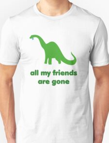 all my friends are gone Unisex T-Shirt