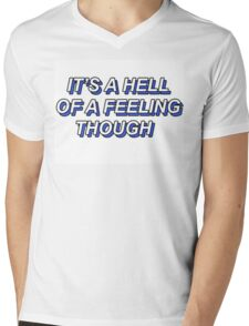 ITS A HELL OF A FEELING THOUGH Mens V-Neck T-Shirt
