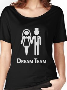 Dream Team (Bridal Pair / Wedding / Marriage / White) Women's Relaxed Fit T-Shirt