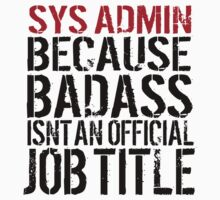 Funny 'Sys Admin Because Badass Isn't a Job Title' T-Shirt for System Administrators by Albany Retro