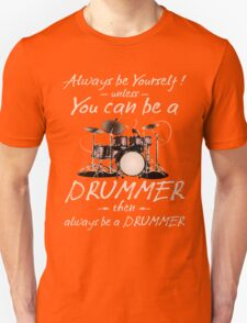 Always Be Yourself! Unless You can be a Drummer Then Always be a Drummer Unisex T-Shirt