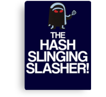 The Hash Slinging Slasher! (White Text) Canvas Print