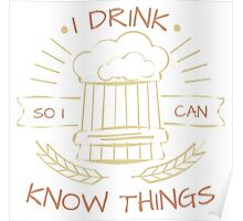 I Drink So I Can Know Things in Black Poster
