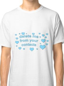 DELETE ME FROM YOUR CONTACTS TUMBLR  Classic T-Shirt